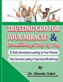 Trusting God for your Miracle and Breakthrough Day by Day