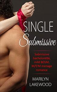 Single Submissive: Submissive bachelorette, mild BDSM, M/f/M menage romance