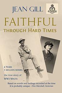 Faithful through Hard Times: the true story of WW2 Malta