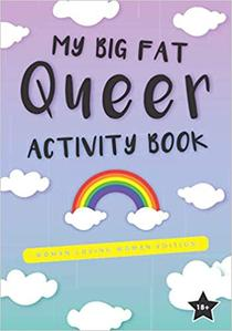My Big Fat Queer Activity Book: Womxn Loving Womxn Edition: