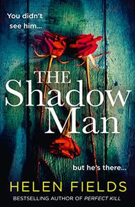 The Shadow Man: The most gripping crime thriller of 2021 from the bestselling author of books like Perfect Remains