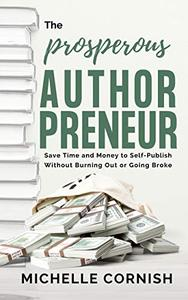 The Prosperous Authorpreneur: Save Time and Money to Self-Publish Without Burning Out or Going Broke