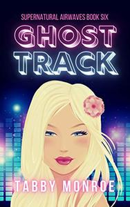 Ghost Track: A Paranormal Rom Com