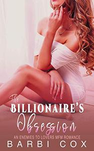 The Billionaire's Obsession: An Enemies To Lovers MFM Romance