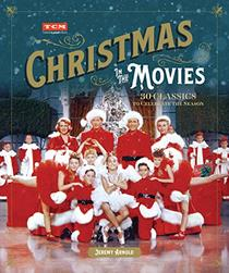 Christmas in the Movies: 30 Classics to Celebrate the Season