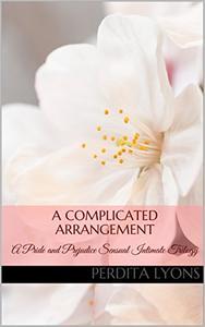 A Complicated Arrangement: A Pride and Prejudice Sensual Intimate Trilogy