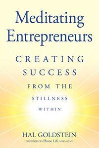 Meditating Entrepreneurs: Creating Success from the Stillness Within - Bliss and Abundance with the Transcendental Meditation® program