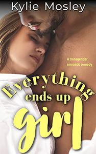 Everything Ends Up Girl: A Transgender Romantic Comedy