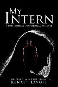 My Intern - A Forbidden Age Gap Medical Romance: Inspired by a True Story