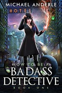 How To Be A Badass Detective: Book One