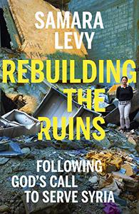 Rebuilding the Ruins: Following God's call to serve Syria