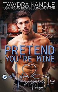 Pretend You're Mine: A Diagnosis: Love Medical Romance Prequel