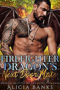 Firefighter Dragon's Next Door Mate: A Dragon Shifter Romance
