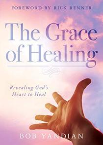 The Grace of Healing: Revealing God's Heart to Heal