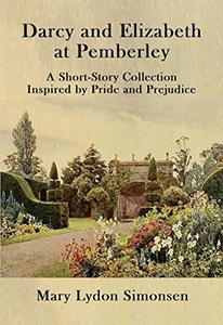 Darcy and Elizabeth at Pemberley: A Short-Story Collection Inspired by Pride and Prejudice