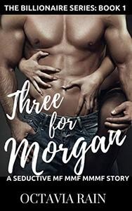 Three For Morgan: A Seductive MF MMF MMMF Story: The Billionaire Series: Book One