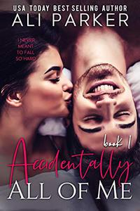 Accidentally All Of Me Book 1