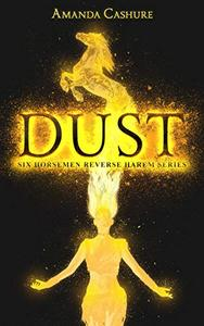 Dust: Season One of the Six Horsemen Reverse Harem Series.