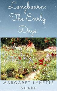 Longbourn: The Early Days: A Collection of 'Pride and Prejudice' Variation Vignettes