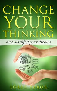 Change Your Thinking and Manifest Your Dreams