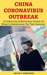 China Coronavirus Outbreak - A Practical & Rational Guide to What's Happening on the Ground: Tips You Should Know to Protect Yourself and Your Loved Ones in 2020