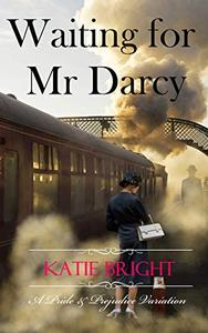 Waiting For Mr Darcy: A Pride and Prejudice Variation