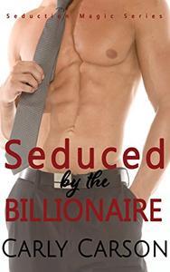 Seduced by the Billionaire: Seduction Magic