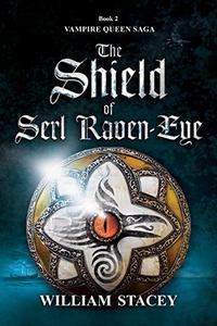 The Shield of Serl Raven-Eye: Book 2 of the Vampire Queen Saga