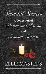 Sensual Secrets: A Collection of Passionate Poems and Sensual Stories