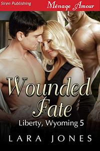 Wounded Fate [Liberty, Wyoming 5]