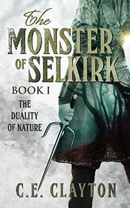 The Monster Of Selkirk Book 1: The Duality of Nature