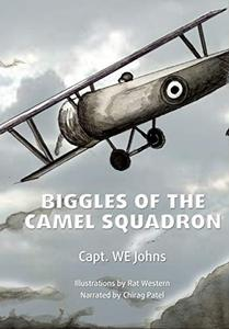 Biggles of the Camel Squadron: Join the intrepid Captain Bigglesworth of the Royal Air Force as he fights on the front lines in WWI