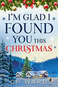 I'm glad I found you this Christmas: a warmhearted and feelgood festive romance
