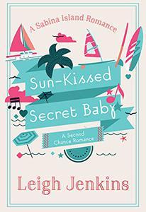 Sun-Kissed Secret Baby: A second chance romance