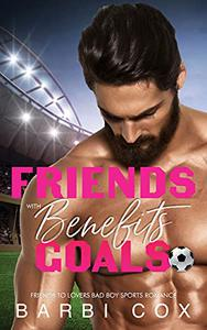 Friends with Benefits Goals: Friends To Lovers Bad Boy Sports Romance
