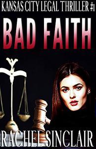 Bad Faith: A Kansas City Legal Thriller #1