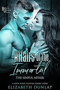 Affairs of the Immortal: The Sinful Affair: A NSFW Born Vampire Short Story