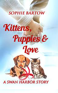 Kittens, Puppies & Love: A Swan Harbor Story