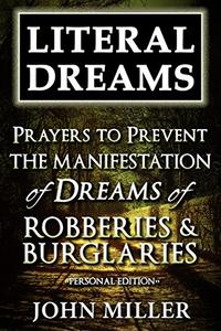 Literal Dreams: Prayers To Prevent The Manifestation Of Dreams Of Robberies & Burglaries - Personal Edition