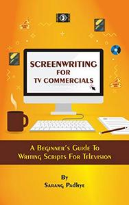Screenwriting for TV Commercials: A Beginner's Guide To Writing Scripts For Television