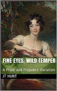 Fine Eyes, Wild Temper: A Pride and Prejudice Variation