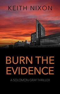 Burn The Evidence: A Gripping Crime Thriller