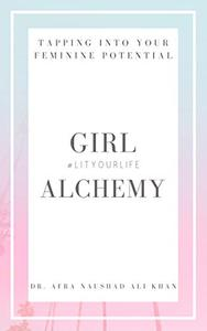 Girl Alchemy : Tapping Into Your Feminine Potential