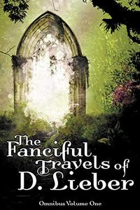 The Fanciful Travels of D. Lieber: Omnibus Volume One