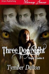 Three Dog Night [Triple Trouble 3] (Siren Publishing Menage Amour)