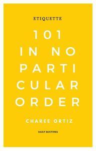 Etiquette 101 In No Particular Order