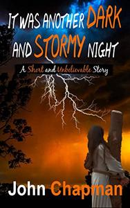 It Was Another Dark and Stormy Night: A short and unbelievable story