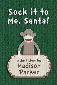 Sock it to Me, Santa!