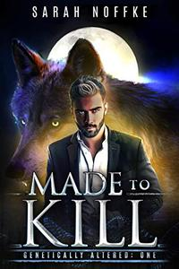 Made to Kill: A Science Fiction Werewolf Thriller