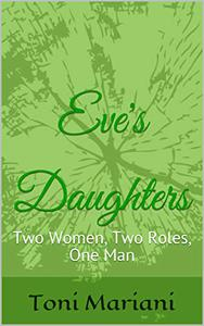 Eve's Daughters: Two Women, Two Roles, One Man